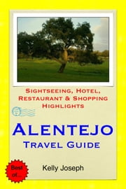 Alentejo, Portugal Travel Guide - Sightseeing, Hotel, Restaurant & Shopping Highlights ebook by Kelly Joseph