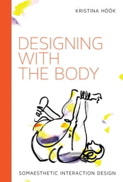 Designing with the Body - Somaesthetic Interaction Design ebook by Kristina Höök