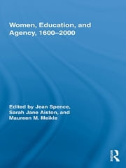Women, Education, and Agency, 1600–2000 ebook by Jean Spence,Sarah Aiston,Maureen M. Meikle