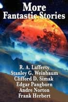 More Fantastic Stories - Works by R. A. Lafferty, Stanley G. Weinbaum, Clifford D. Simak, Carl Jacobi, Edgar Pangborn, Andre Norton, and Frank Herbert 電子書 by Frank Herbert, R. A. Lafferty, Stanley G. Weinbaum,...