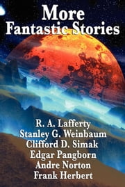 More Fantastic Stories - Works by R. A. Lafferty, Stanley G. Weinbaum, Clifford D. Simak, Carl Jacobi, Edgar Pangborn, Andre Norton, and Frank Herbert ebook by Frank Herbert