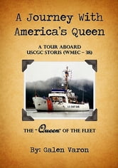 "A Journey With America's Queen - A Tour Aboard USCGC STORIS (WMEC-38) The ""Queen"" of the Fleet ebook by Galen Varon"