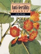 Anti-Fertility Plants of the Pacific ebook by RC Cambie, AA Brewis