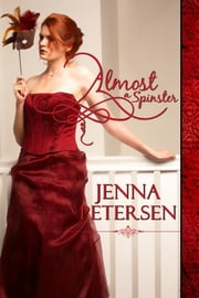 Almost a Spinster ebook by Jenna Petersen