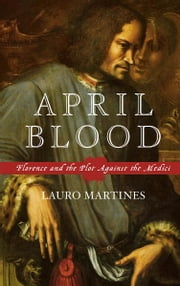 April Blood: Florence and the Plot against the Medici ebook by Lauro Martines