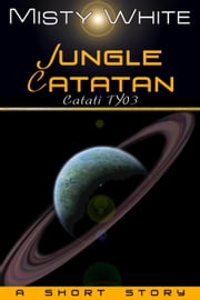 Jungle Catatan: a short story - Catati TY, #3 ebook by Misty White