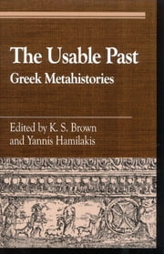 The Usable Past - Greek Metahistories ebook by