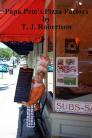 Papa Pete's Pizza Parlors ebook by T. J. Robertson