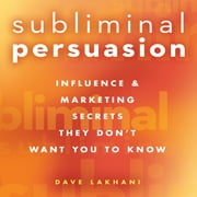 Subliminal Persuasion - Influence & Marketing Secrets They Don't Want You To Know audiobook by Dave Lakhani