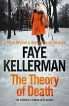 The Theory of Death (Peter Decker and Rina Lazarus Series, Book 23) eBook by Faye Kellerman