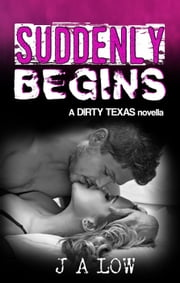 Suddenly Begins - Dirty Texas, #2.5 ebook by JA Low