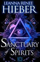 A Sanctuary of Spirits ebook by Leanna Renee Hieber
