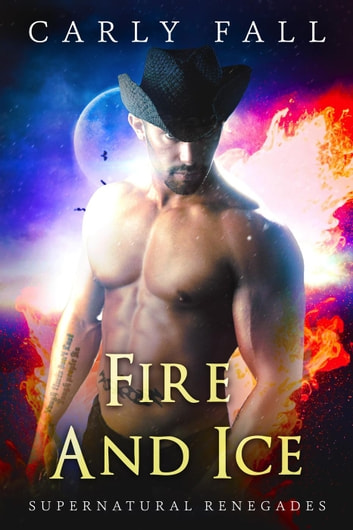 Fire and Ice - Supernatural Renegades, #5 ebook by Carly Fall