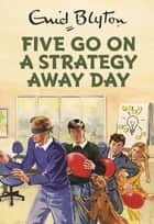 Five Go On A Strategy Away Day eBook by Bruno Vincent