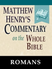 Matthew Henry's Commentary on the Whole Bible-Book of Romans ebook by Matthew Henry