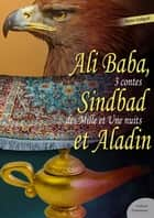 Ali Baba, Sindbad le marin et Aladin - 3 contes des Mille et Une Nuits ebook by Anonyme