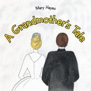 A Grandmother's Tale ebook by Mary Hayes