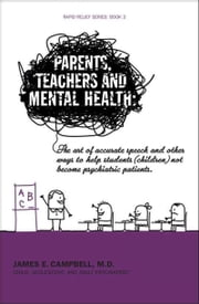 Parents, Teachers and Mental Health ebook by James E. Campbell, M.D.