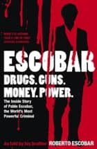 Escobar - The Inside Story of Pablo Escobar, the World's Most Powerful Criminal ebook by Roberto Escobar