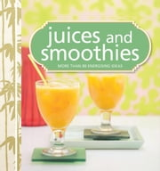 Juices and Smoothies - More than 80 energising ideas ebook by Murdoch Books Test Kitchen