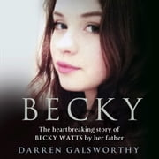 Becky: The Heartbreaking Story of Becky Watts by Her Father Darren Galsworthy audiobook by Darren Galsworthy