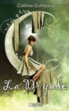 La Dryade ebook by Corinne Guitteaud, Anthony Boulanger