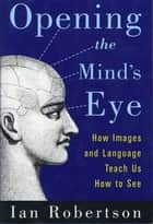 Opening the Mind's Eye ebook by Ian Robertson