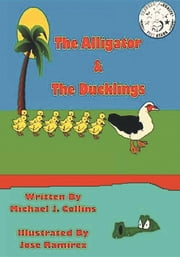 The Alligator & The Ducklings ebook by Michael  J Collins,José  Rivas Ramirez