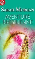 Aventure brésilienne ebook by Sarah Morgan