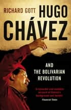 Hugo Chavez and the Bolivarian Revolution ebook by Richard Gott