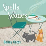 Spells and Scones audiobook by Bailey Cates