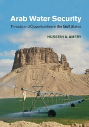 Arab Water Security - Threats and Opportunities in the Gulf States ebook by Hussein A. Amery