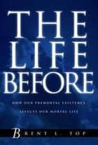Life Before ebook by Brent L. Top