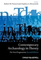 Contemporary Archaeology in Theory ebook by Robert W. Preucel,Stephen A. Mrozowski