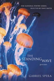 The Standing Wave - Poems ebook by Gabriel Spera