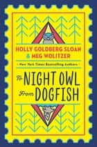 To Night Owl, From Dogfish ebook by Goldberg Sloan, Holly, Meg Wolitzer