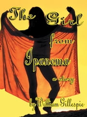 The Girl from Ipanema ebook by William J. Gillespie