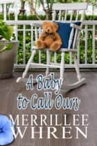A Baby to Call Ours ebook by Merrillee Whren