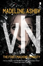 vN - The First Machine Dynasty ebook by Madeline Ashby, Martin Bland