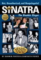 Frank Sinatra, The Boudoir Singer: All the Gossip Unfit to Print from the Glory Days of Ol' Blue Eyes ebook by Darwin Porter,Danforth Prince