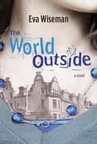 The World Outside ebook by Eva Wiseman