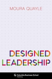 Designed Leadership ebook by Moura Quayle