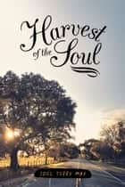 Harvest of the Soul ebook by Joel Terry May