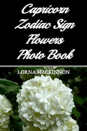 Capricorn Zodiac Sign Flowers Photo Book ebook by Lorna MacKinnon