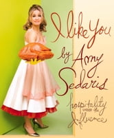 I Like You - Hospitality Under the Influence ebook by Amy Sedaris