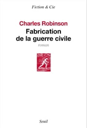 Fabrication de la guerre civile ebook by Charles Robinson