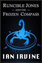 Runcible Jones and the Frozen Compass ebook by Ian Irvine