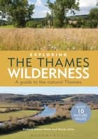 Exploring the Thames Wilderness - A Guide to the Natural Thames ebook by Richard Mayon-White, Wendy Yorke