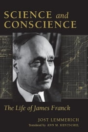 Science and Conscience - The Life of James Franck ebook by Jost Lemmerich,Ann Hentschel