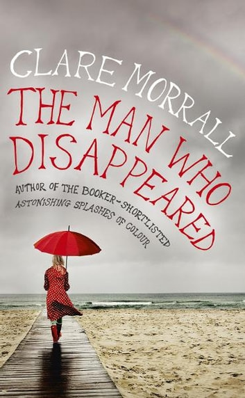 The Man Who Disappeared ebook by Clare Morrall